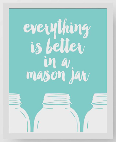Everything Is Better In A Mason Jar Art Print
