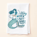 Strong Women Make Waves Tea Towel